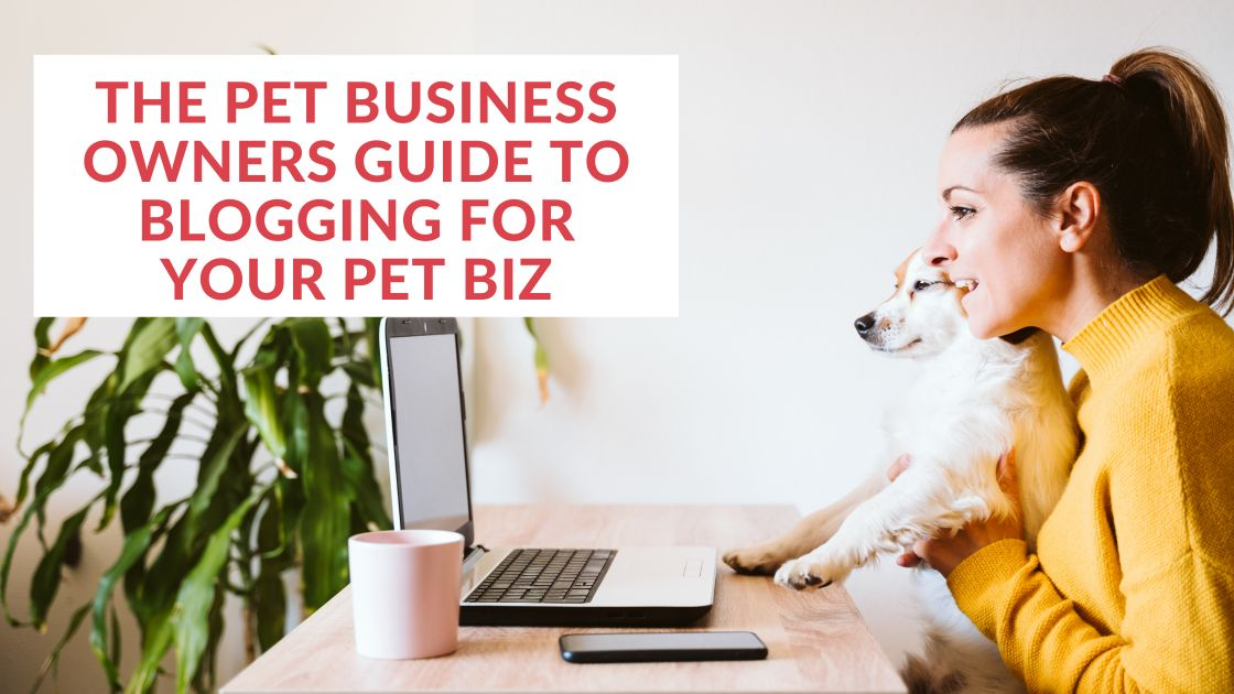 The Pet Business Owners Guide To Blogging For Your Pet Business
